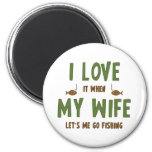 I Love It When My Wife Lets Me Go Fishing 2 Inch Round Magnet