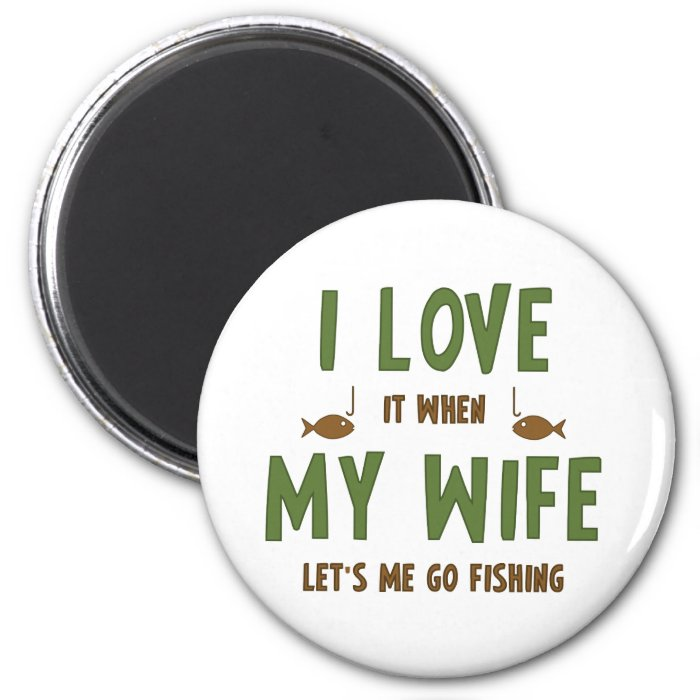 I love it when my wife lets me go fishing 2 inch round for Lets go fishing