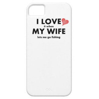I Love It When My Wife Lets Me Go Fishing iPhone 5 Covers