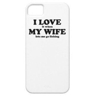 I Love It When My Wife Lets Me Go Fishing iPhone 5 Case