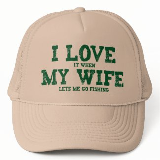 I LOVE it when MY WIFE lets me go fishing hat