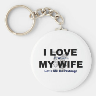 I LOVE it when MY WIFE lets me go fishing. Keychain