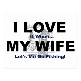 I LOVE it when MY WIFE lets me go fishing. Postcard