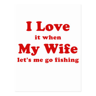 I Love it when My Wife Lets me go Fishing Postcard