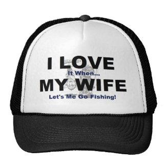 I LOVE it when MY WIFE lets me go fishing. Trucker Hat