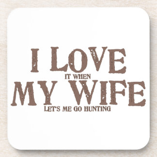 I LOVE (it when) MY WIFE (let's me go hunting) Beverage Coaster