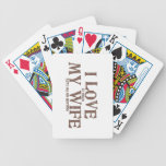 I LOVE (it when) MY WIFE (let's me go hunting) Bicycle Playing Cards