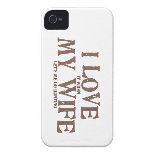 I LOVE (it when) MY WIFE (let's me go hunting) iPhone 4 Case