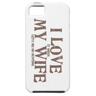 I LOVE (it when) MY WIFE (let's me go hunting) iPhone 5 Cover
