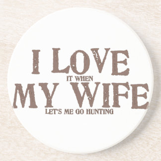 I LOVE (it when) MY WIFE (let's me go hunting) Coaster