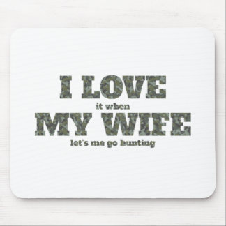 I Love it When My Wife Let's Me Go Hunting Mouse Pad