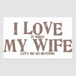 I LOVE (it when) MY WIFE (let's me go hunting) Rectangular Sticker