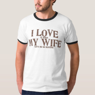 I love (it when) my wife (let's me go hunting) t shirt