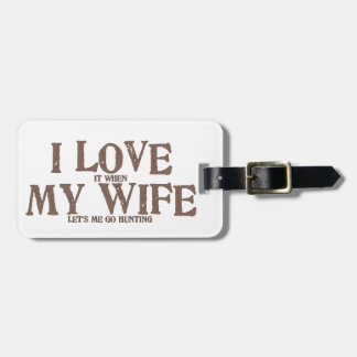 I LOVE (it when) MY WIFE (let's me go hunting) Tag For Luggage
