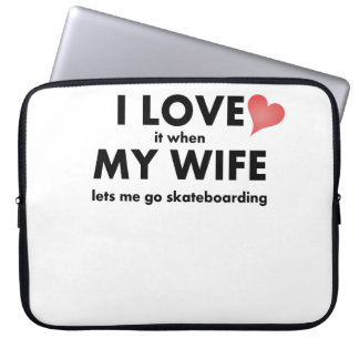 I Love It When My Wife Lets Me Go Skateboarding Laptop Computer Sleeve