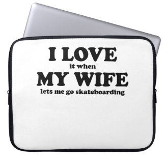I Love It When My Wife Lets Me Go Skateboarding Laptop Sleeves