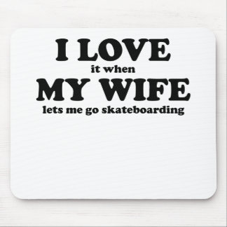 I Love It When My Wife Lets Me Go Skateboarding Mouse Pads