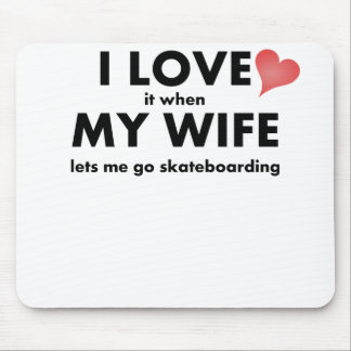 I Love It When My Wife Lets Me Go Skateboarding Mousepads