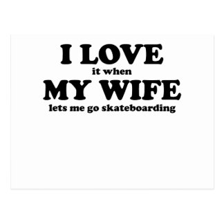 I Love It When My Wife Lets Me Go Skateboarding Post Card