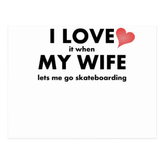 I Love It When My Wife Lets Me Go Skateboarding Post Cards