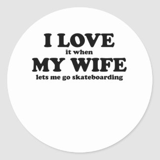 I Love It When My Wife Lets Me Go Skateboarding Round Stickers