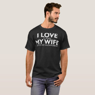I Love It When My Wife Lets Me Go Snowmobiling Tee