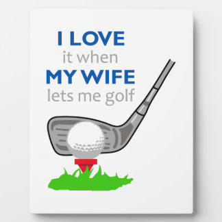 I Love It When My Wife Lets Me Golf Plaque
