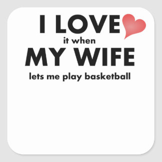I Love It When My Wife Lets Me Play Basketball Square Sticker