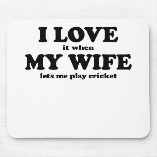 I Love It When My Wife Lets Me Play Cricket Mouse Pad