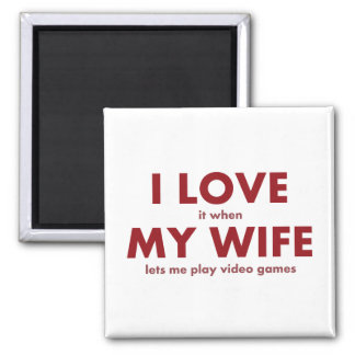 I LOVE it when MY WIFE lets me play video games 2 Inch Square Magnet