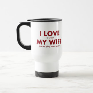 I LOVE it when MY WIFE lets me play video games 15 Oz Stainless Steel Travel Mug