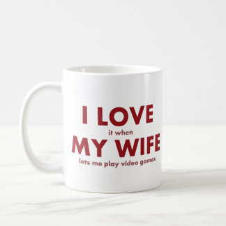 I LOVE it when MY WIFE lets me play video games Classic White Coffee Mug