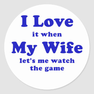 I Love it when My Wife Lets me Watch the Game Classic Round Sticker
