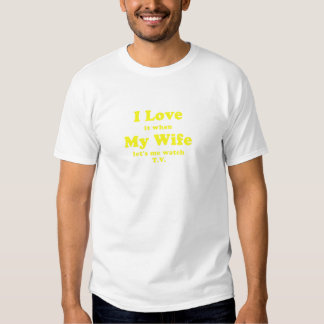 I Love it when My Wife Lets me Watch TV Tee Shirt