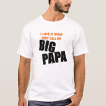 i love it when they call me big papa T-Shirt