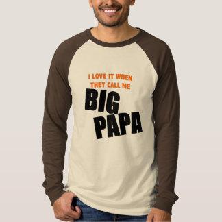 i love it when they call me big papa tee shirt