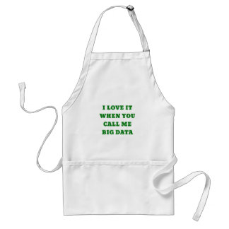 I Love It When You Call Me Big Data Adult Apron