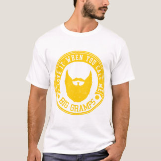 I LOVE IT WHEN YOU CALL ME BIG GRAMPS T-Shirt