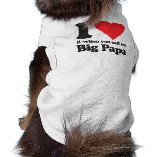 I love it when you call me big papa pet tee