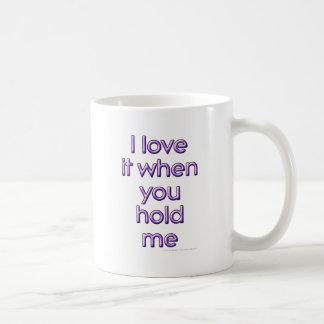 I love it when you hold me coffee mug