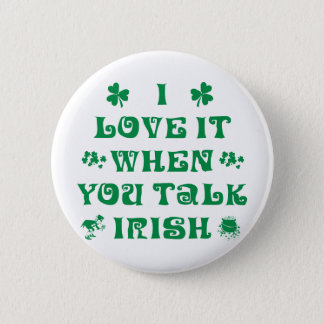 I Love It When You Talk Irish Pinback Button