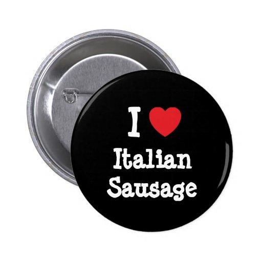 I love Italian Sausage heart T-Shirt Pin