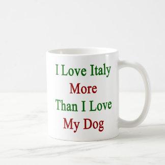 I Love Italy More Than I Love My Dog Coffee Mug