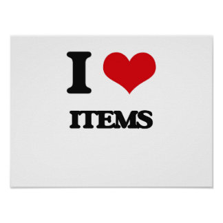 I Love Items Poster