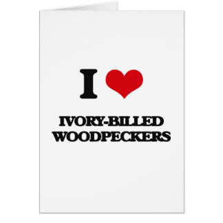 I love Ivory-Billed Woodpeckers Greeting Cards