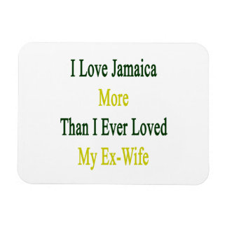 I Love Jamaica More Than I Ever Loved My Ex Wife Rectangular Magnet