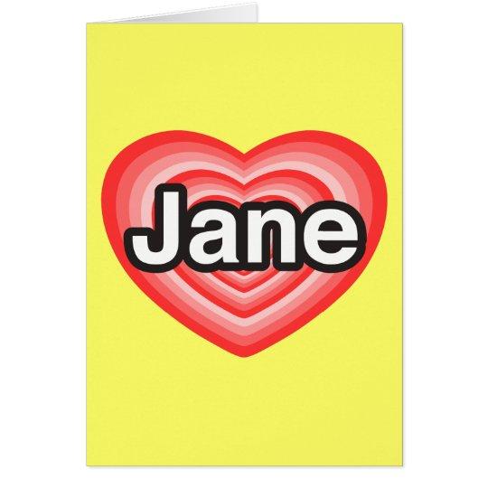 I love Jane. I love you Jane. Heart Card