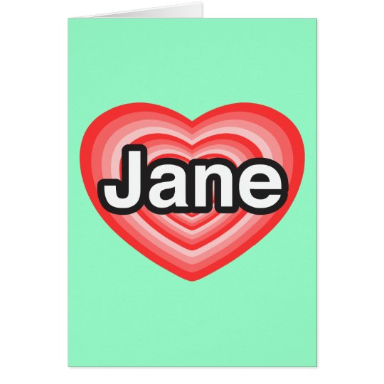 I love Jane. I love you Jane. Heart Card