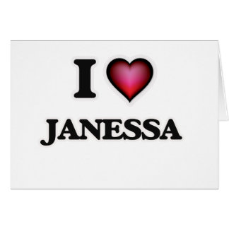 I Love Janessa Card