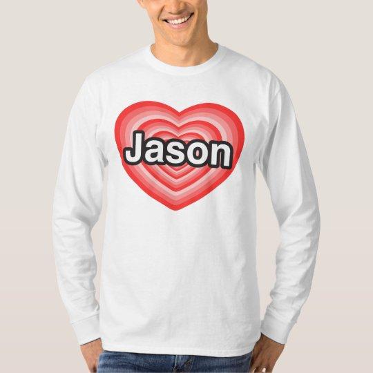I love Jason. I love you Jason. Heart T-Shirt